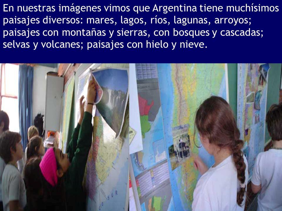 En nuestras imágenes vimos que Argentina tiene muchísimos paisajes diversos: mares, lagos, ríos, lagunas, arroyos; paisajes con montañas y sierras, co