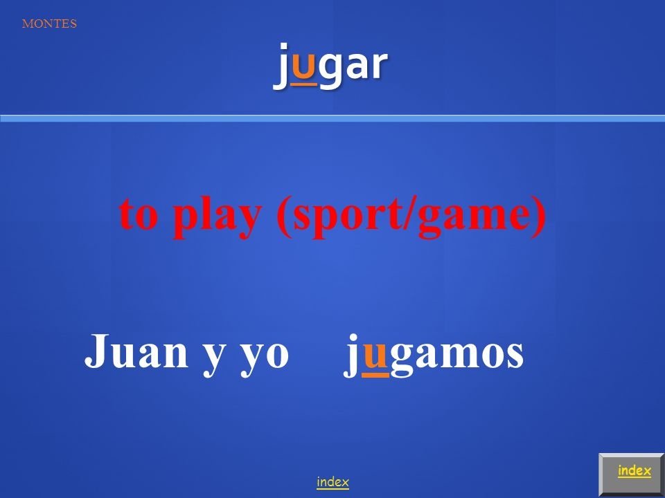 jugar to play (sport/game) Juanjuega OJO! index MONTES index