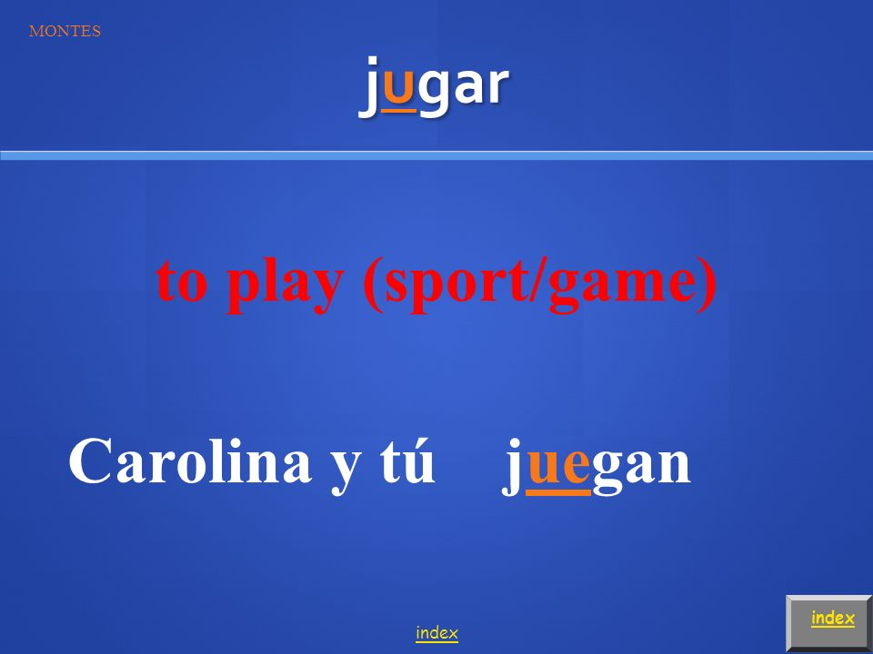 jugar to play (sport/game) Juan y yojugamos MONTES index