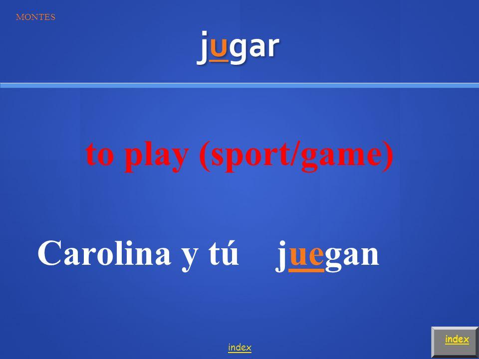 jugar to play (sport/game) Juan y yojugamos MONTES index