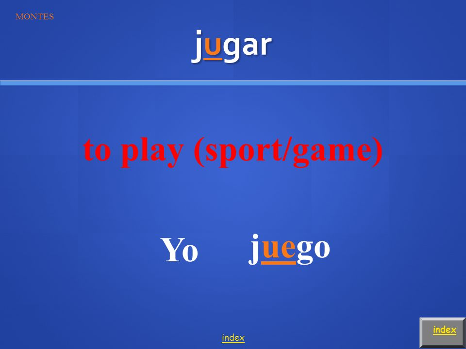 jugar to play (sport/game) Carolina y tújuegan MONTES index