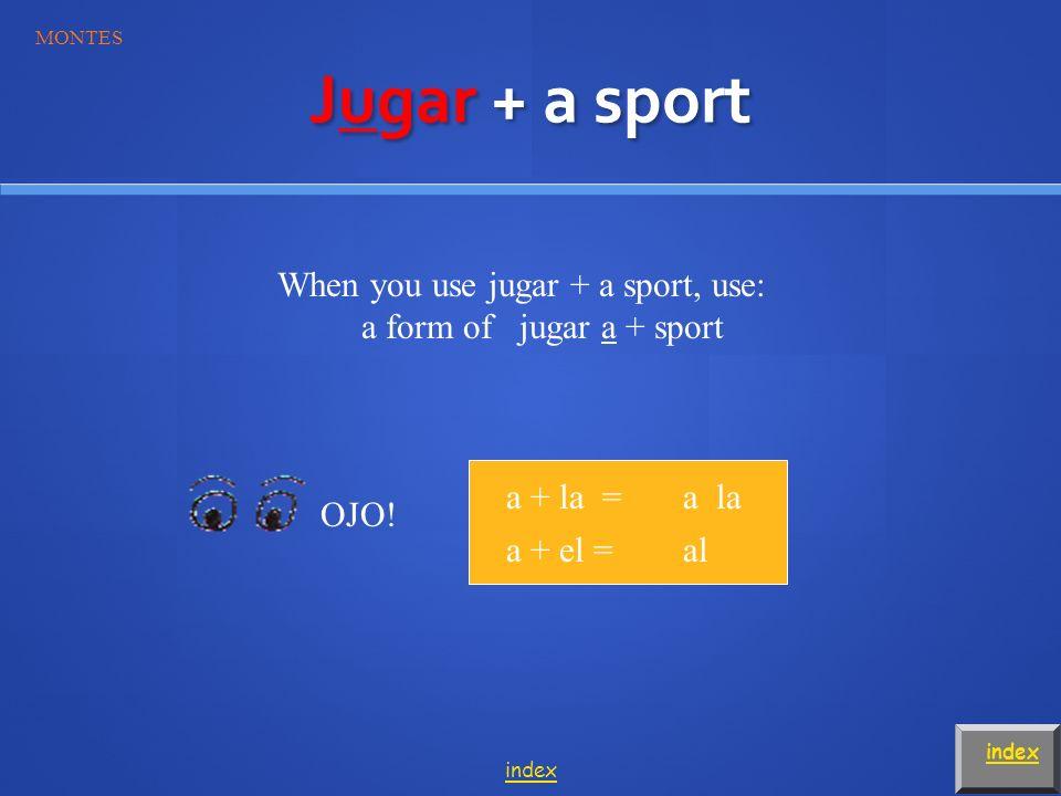 jugar to play (sport/game) Yo juego MONTES index