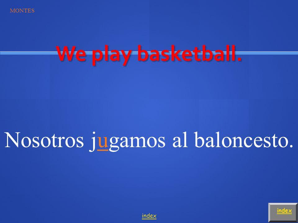 MONTES index Cristina y yo jugamos al voleibol. Cristina and I play volleyball. index