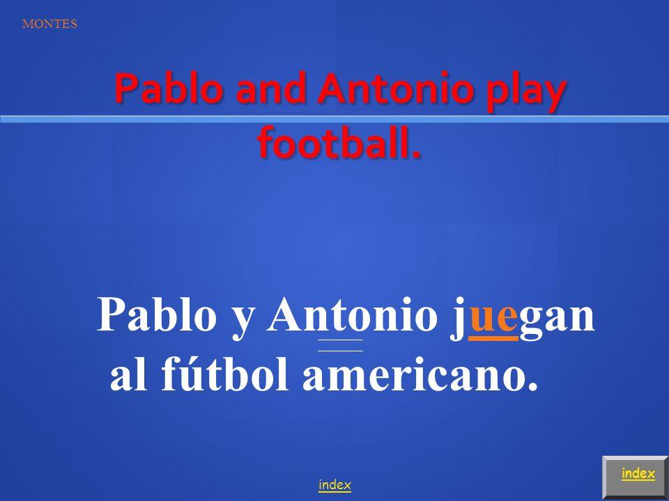 Juan plays soccer. MONTES index Juan juega al fútbol. index