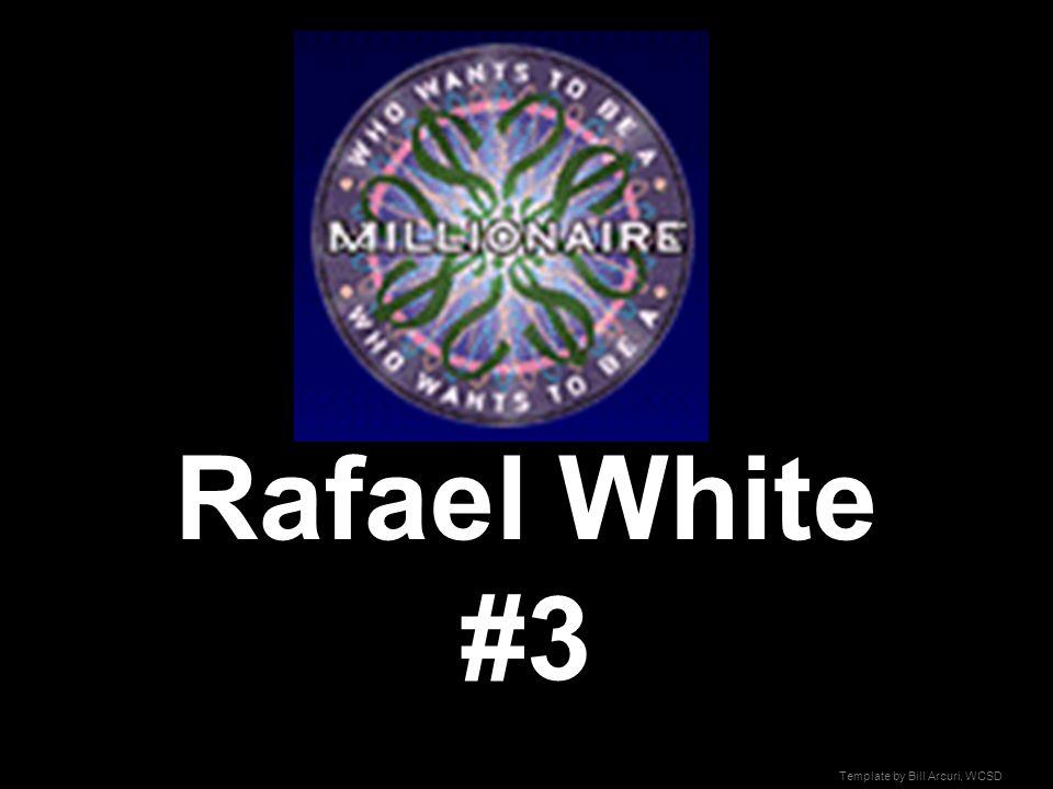 Template by Bill Arcuri, WCSD Rafael White #3