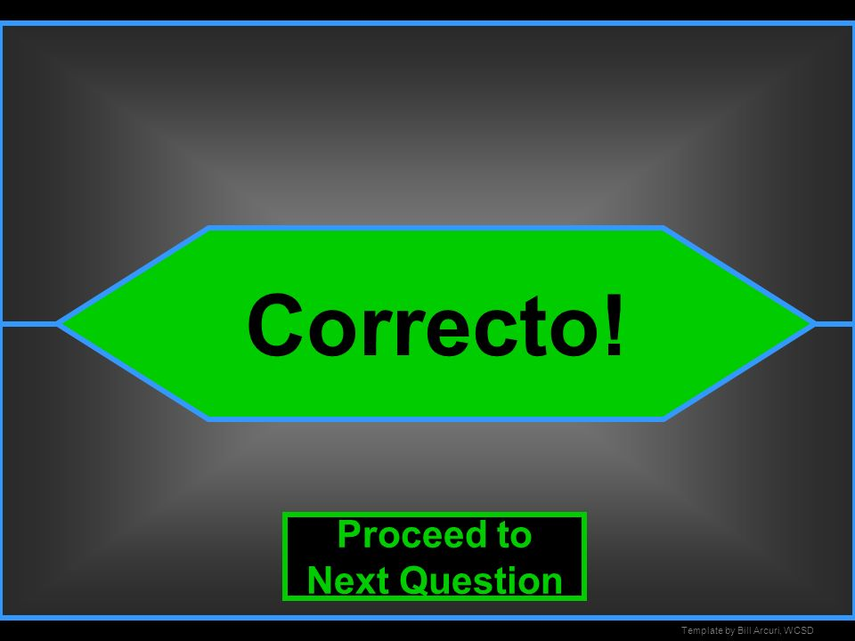 Template by Bill Arcuri, WCSD Correct Correcto! Proceed to Next Question