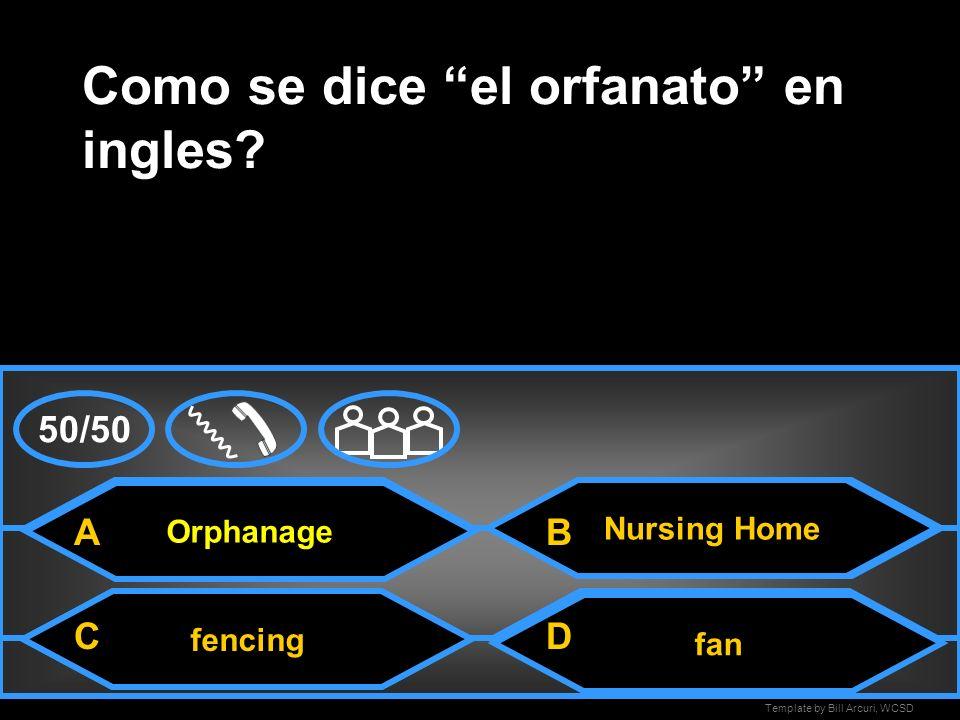 Template by Bill Arcuri, WCSD Orphanage Como se dice el orfanato en ingles.