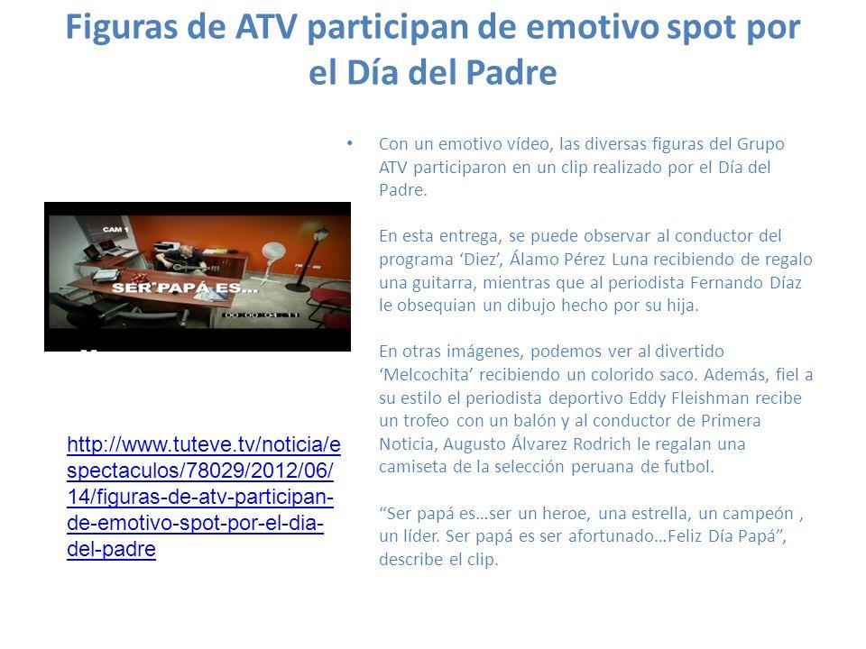 Figuras de ATV participan de emotivo spot por el Día del Padre Con un emotivo vídeo, las diversas figuras del Grupo ATV participaron en un clip realiz