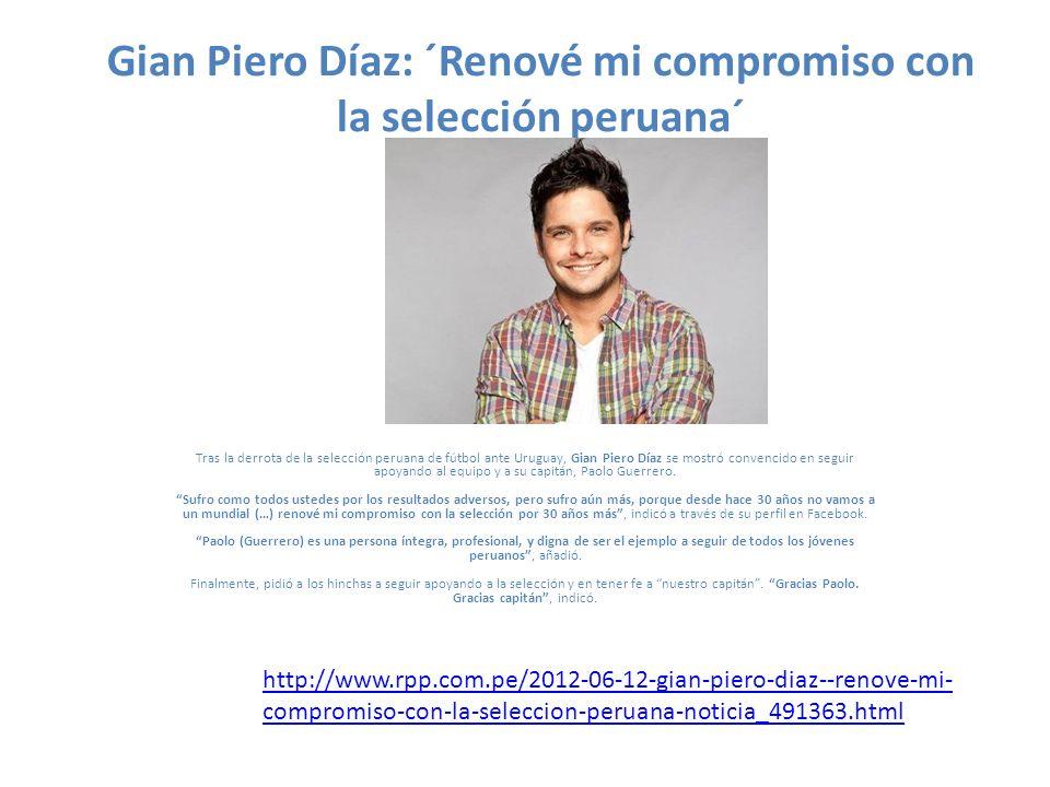 Gian Piero Díaz: ´Renové mi compromiso con la selección peruana´ Tras la derrota de la selección peruana de fútbol ante Uruguay, Gian Piero Díaz se mo