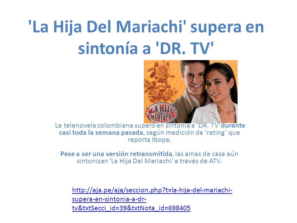 'La Hija Del Mariachi' supera en sintonía a 'DR. TV' La telenovela colombiana superó en sintonía a DR. TVdurante casi toda la semana pasada, según med
