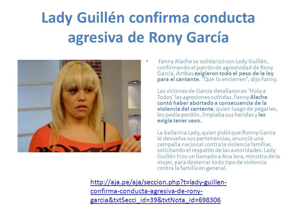 Lady Guillén confirma conducta agresiva de Rony García Fanny Alache se solidarizó con Lady Guillén, confirmando el patrón de agresividad de Rony Garcí