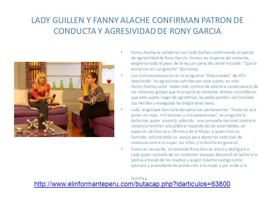 LADY GUILLEN Y FANNY ALACHE CONFIRMAN PATRON DE CONDUCTA Y AGRESIVIDAD DE RONY GARCIA Fanny Alache se solidarizó con Lady Guillen confirmando el patró