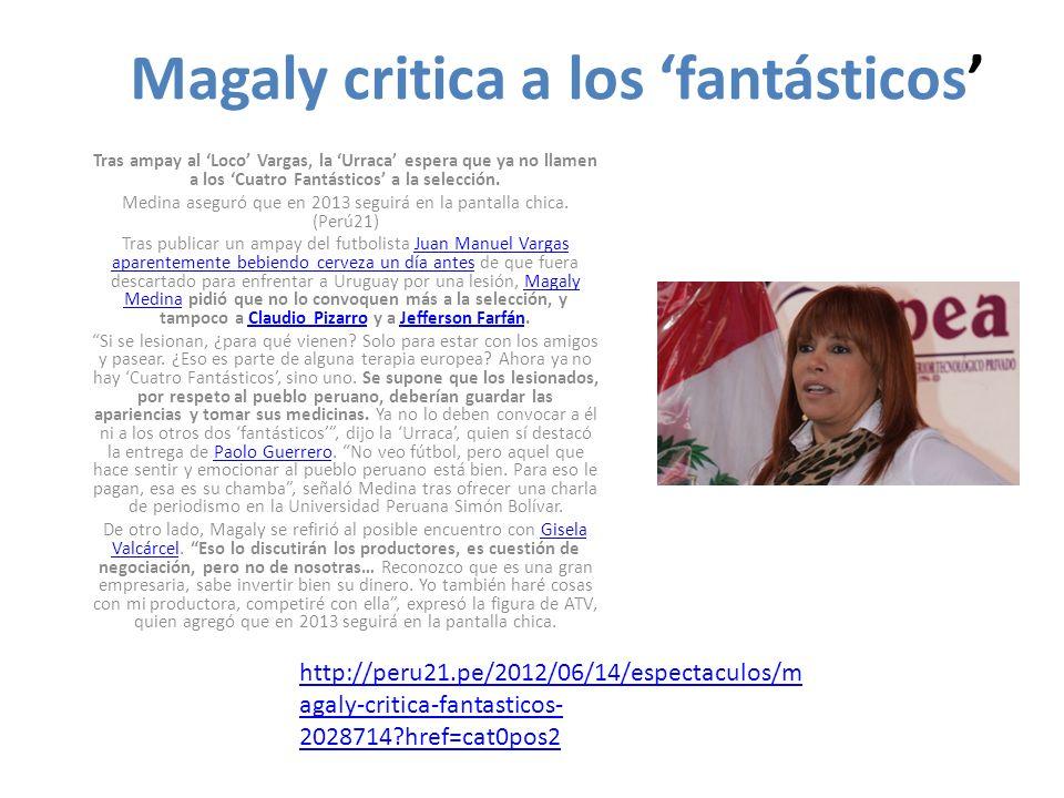 Magaly critica a los fantásticos Tras ampay al Loco Vargas, la Urraca espera que ya no llamen a los Cuatro Fantásticos a la selección. Medina aseguró