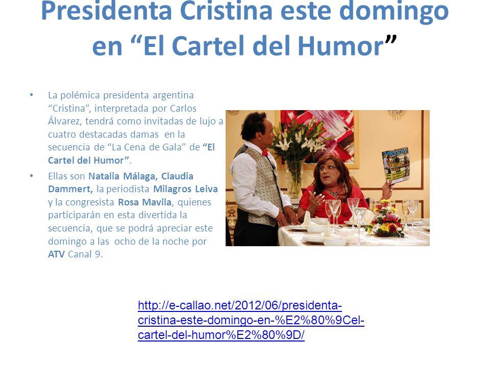 Presidenta Cristina este domingo en El Cartel del Humor La polémica presidenta argentina Cristina, interpretada por Carlos Álvarez, tendrá como invita