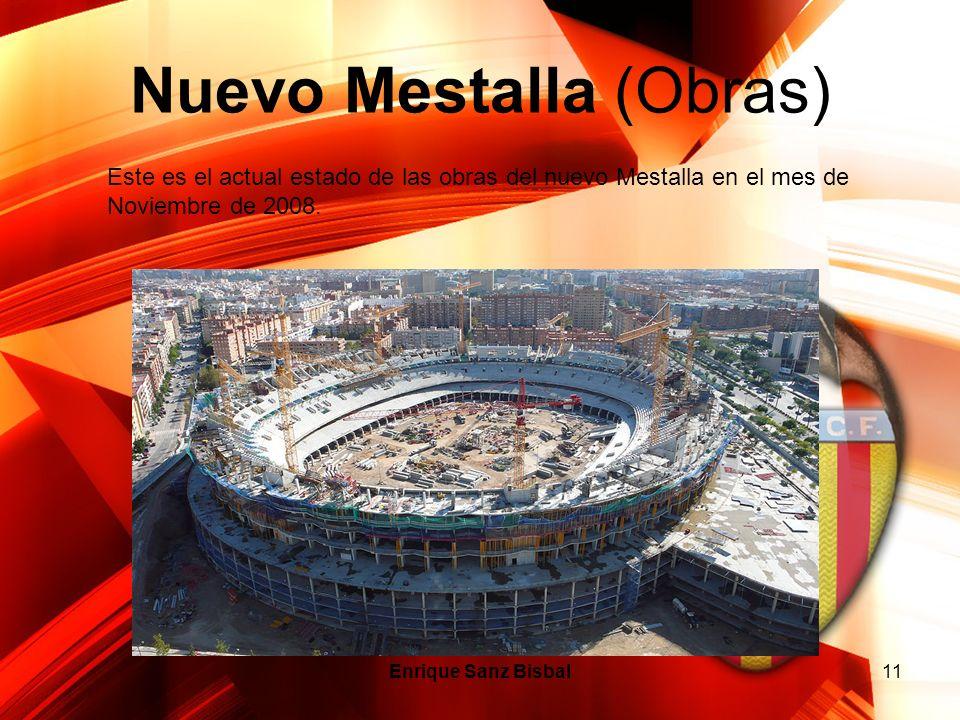 Nuevo Mestalla (Obras) Enrique Sanz Bisbal11 Este es el actual estado de las obras del nuevo Mestalla en el mes de Noviembre de 2008.