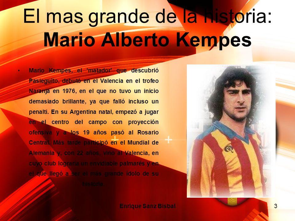 3 El mas grande de la historia: Mario Alberto Kempes Mario Kempes, el 'matador' que descubrió Pasieguito, debutó en el Valencia en el trofeo Naranja e