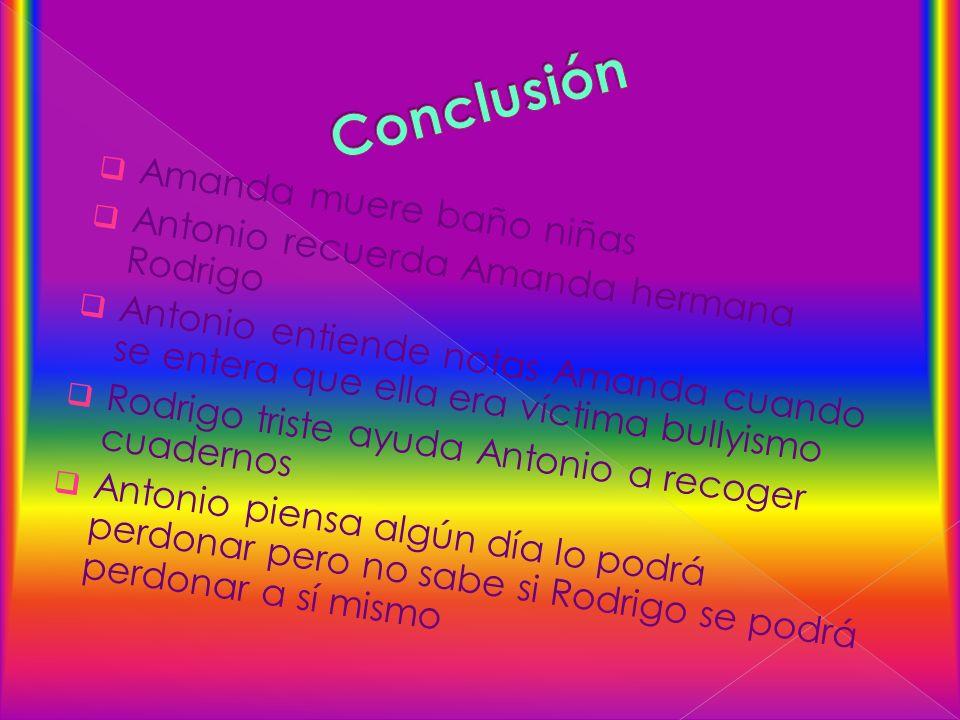 Amanda muere baño niñas Antonio recuerda Amanda hermana Rodrigo Antonio entiende notas Amanda cuando se entera que ella era víctima bullyismo Rodrigo
