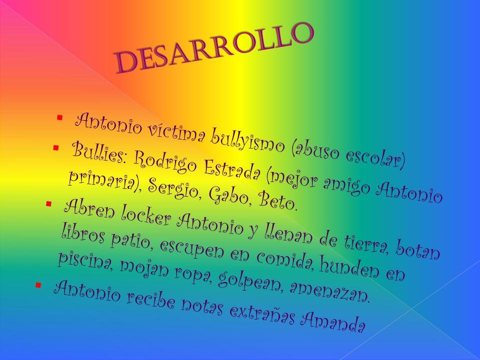 Antonio víctima bullyismo (abuso escolar) Bullies: Rodrigo Estrada (mejor amigo Antonio primaria), Sergio, Gabo, Beto. Abren locker Antonio y llenan d