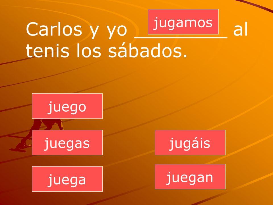 juegan juegas juega jugamos jugáis juego Carlos y yo ________ al tenis los sábados.