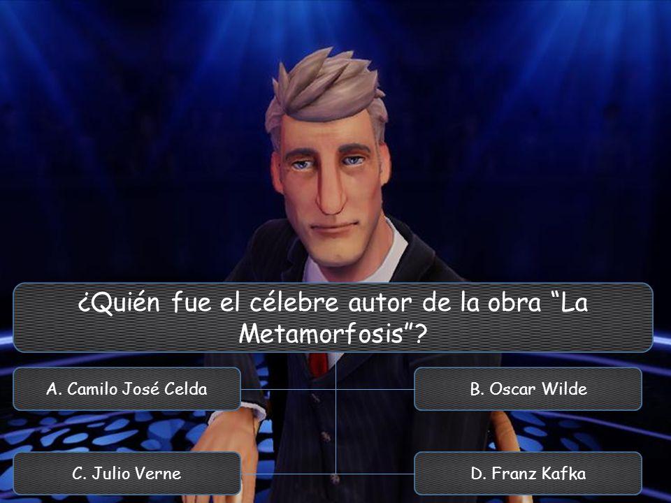 ¿Quién fue el célebre autor de la obra La Metamorfosis? A. Camilo José Celda C. Julio Verne B. Oscar Wilde D. Franz Kafka
