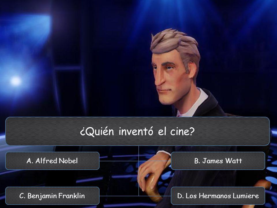 ¿Quién inventó el cine? A. Alfred Nobel C. Benjamin Franklin B. James Watt D. Los Hermanos Lumiere