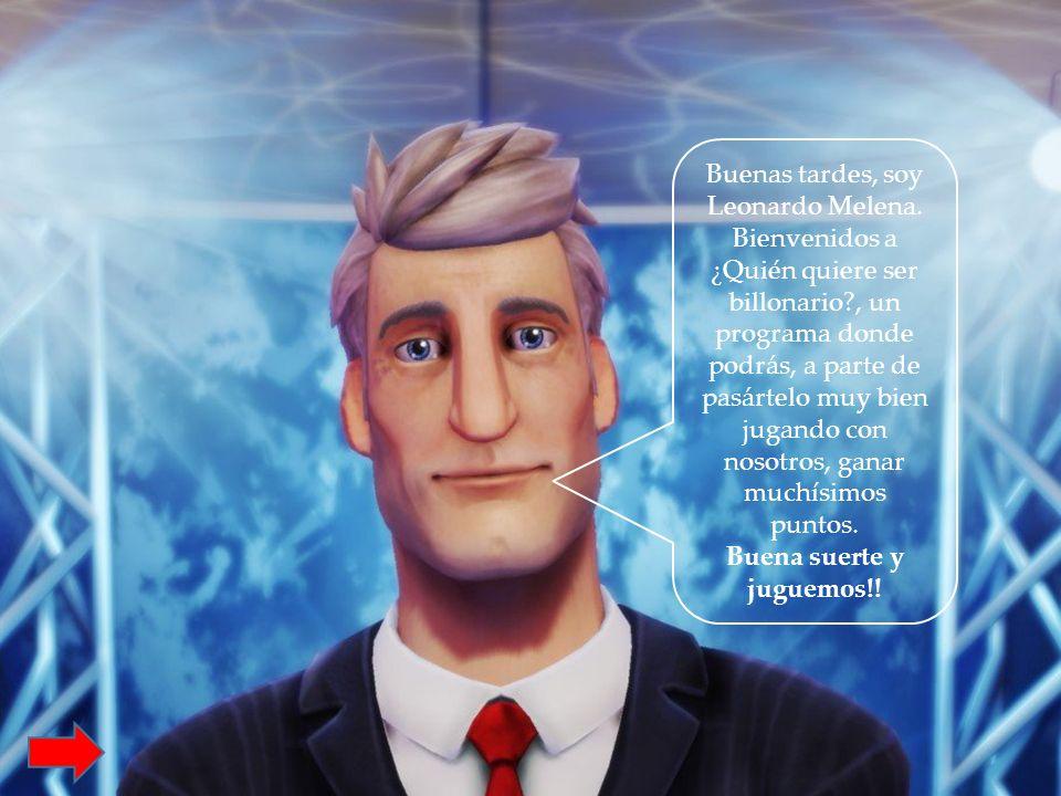 Buenas tardes, soy Leonardo Melena. Bienvenidos a ¿Quién quiere ser billonario?, un programa donde podrás, a parte de pasártelo muy bien jugando con n
