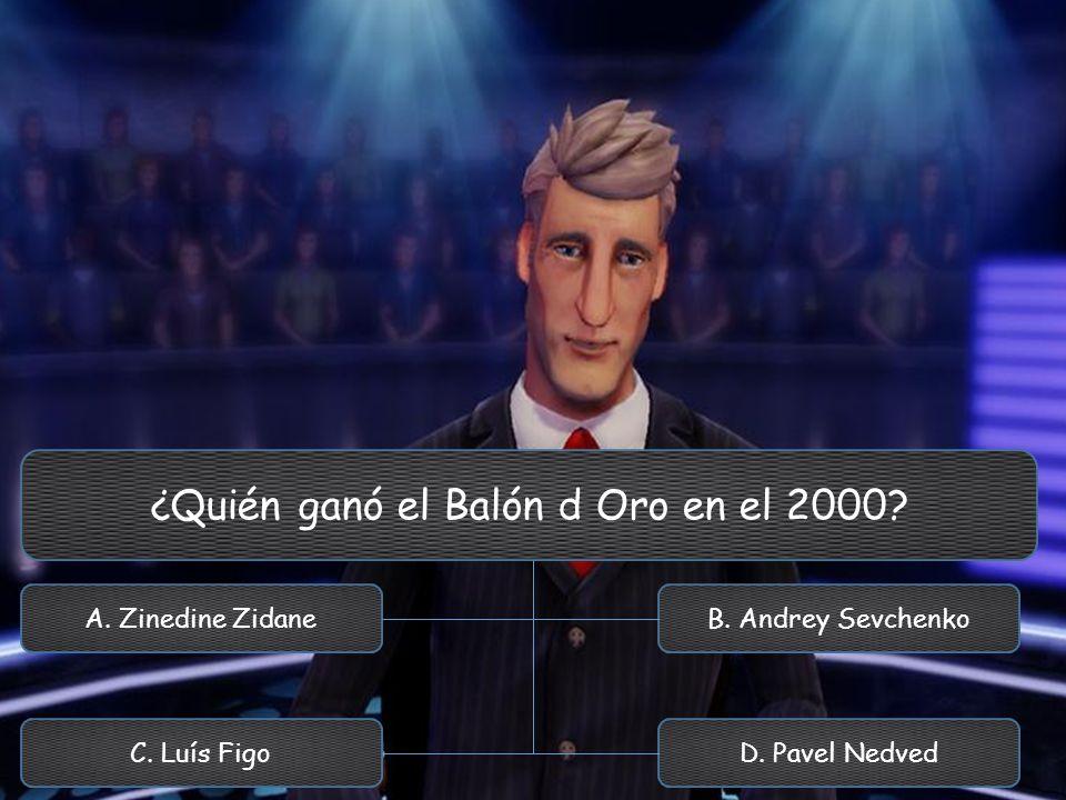 ¿Quién ganó el Balón d Oro en el 2000? A. Zinedine Zidane C. Luís Figo B. Andrey Sevchenko D. Pavel Nedved