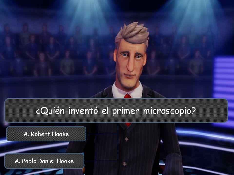 ¿Quién inventó el primer microscopio? A. Pablo Daniel Hooke A. Robert Hooke