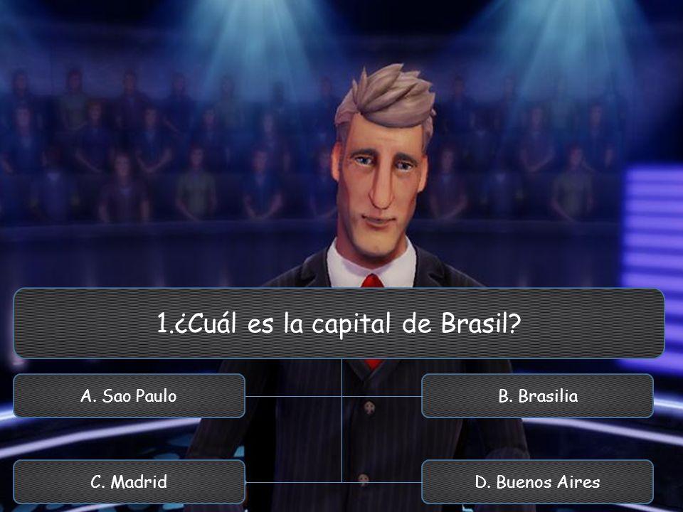 1.¿Cuál es la capital de Brasil? A. Sao Paulo C. Madrid B. Brasilia D. Buenos Aires
