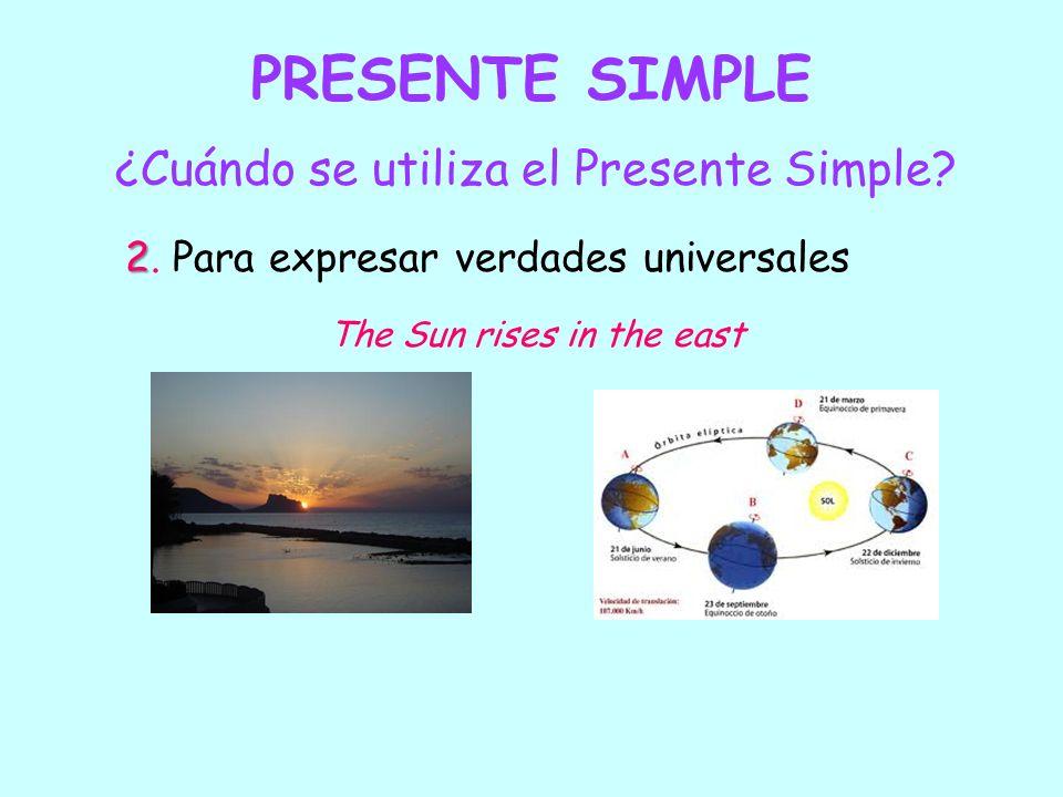 PRESENTE SIMPLE ¿Cuándo se utiliza el Presente Simple? 2 2. Para expresar verdades universales The Sun rises in the east