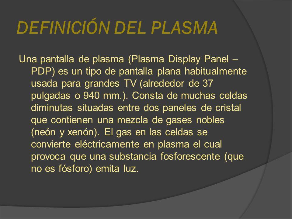CARACTERÍSTICAS DEL PLASMA Las pantallas de plasma son brillantes (1000 lux o más por módulo), tienen un amplia gama de colores y pueden fabricarse en tamaños bastante grandes, hasta 262 cm de diagonal.