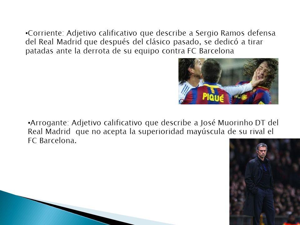 Corriente: Adjetivo calificativo que describe a Sergio Ramos defensa del Real Madrid que después del clásico pasado, se dedicó a tirar patadas ante la