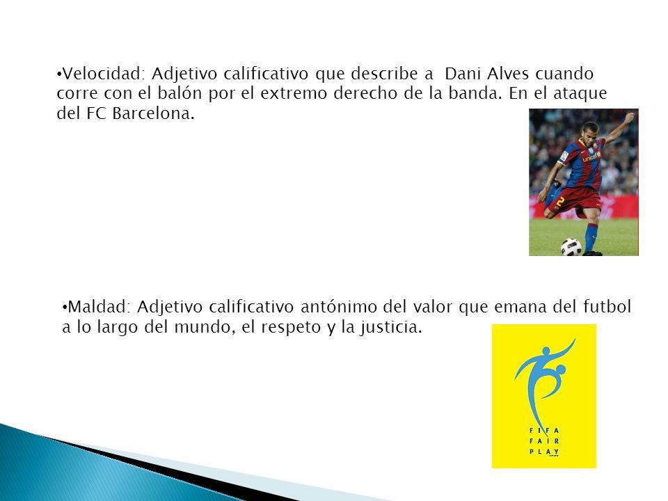 Velocidad: Adjetivo calificativo que describe a Dani Alves cuando corre con el balón por el extremo derecho de la banda. En el ataque del FC Barcelona