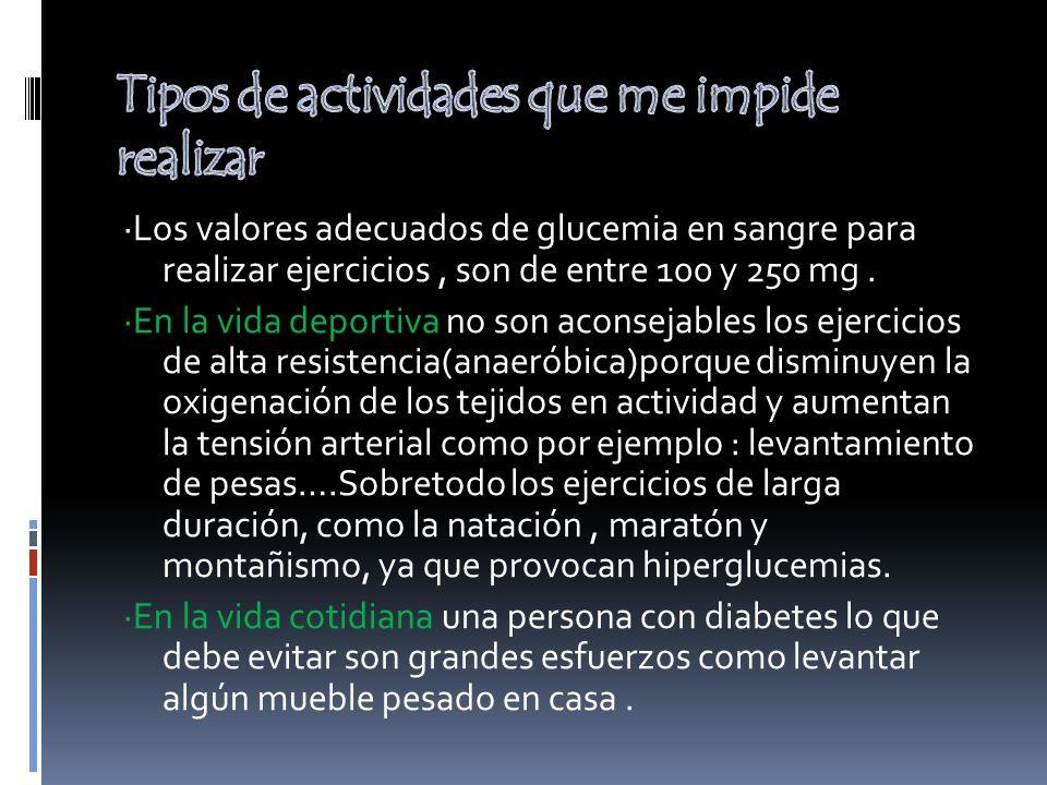 ·Los valores adecuados de glucemia en sangre para realizar ejercicios, son de entre 100 y 250 mg. ·En la vida deportiva no son aconsejables los ejerci