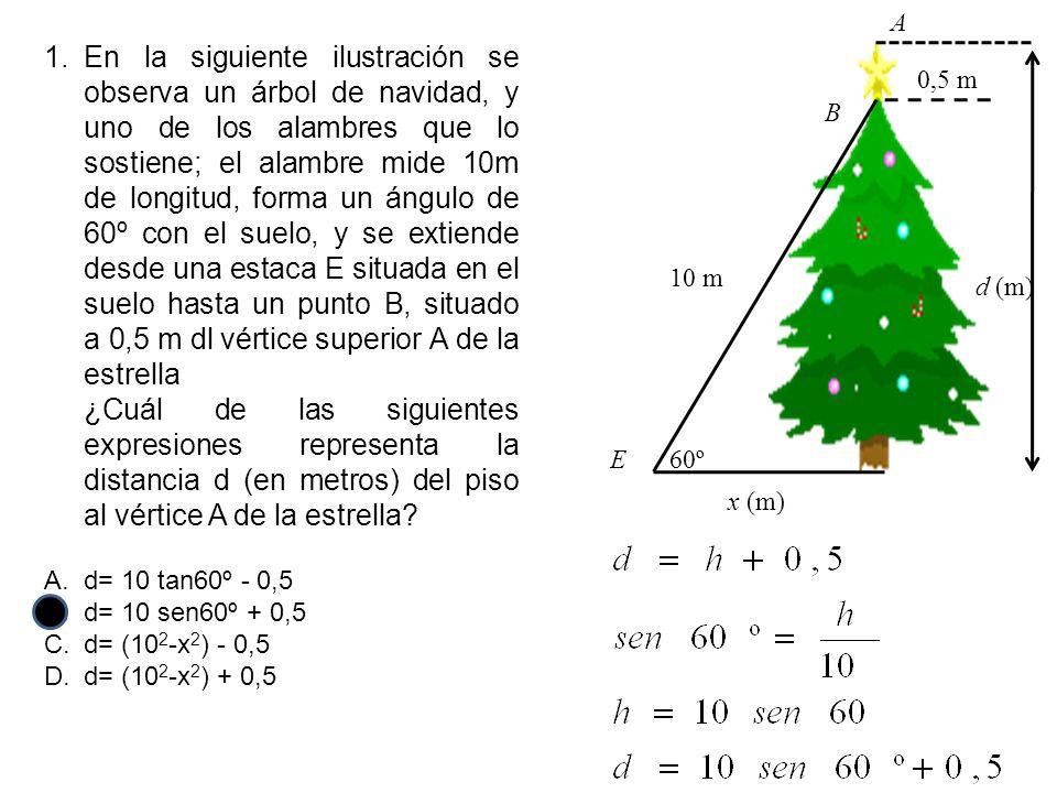 1.En la siguiente ilustración se observa un árbol de navidad, y uno de los alambres que lo sostiene; el alambre mide 10m de longitud, forma un ángulo