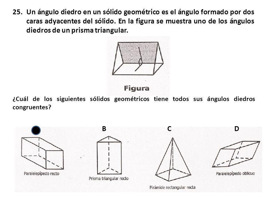 25.Un ángulo diedro en un sólido geométrico es el ángulo formado por dos caras adyacentes del sólido. En la figura se muestra uno de los ángulos diedr