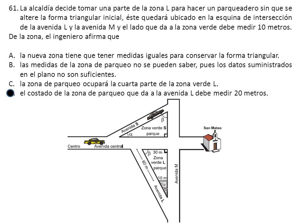 61.La alcaldía decide tomar una parte de la zona L para hacer un parqueadero sin que se altere la forma triangular inicial, éste quedará ubicado en la