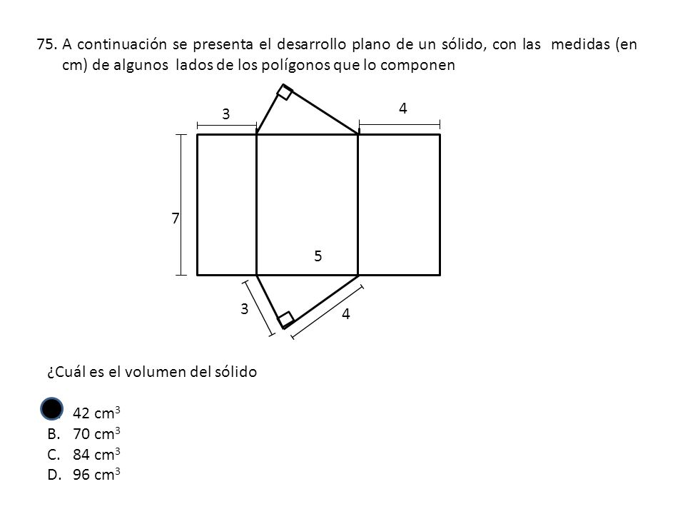 75.A continuación se presenta el desarrollo plano de un sólido, con las medidas (en cm) de algunos lados de los polígonos que lo componen ¿Cuál es el
