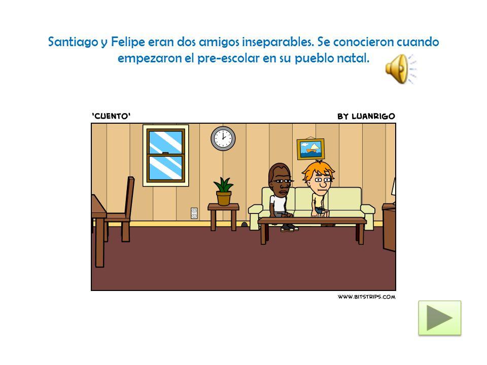 Santiago y Felipe eran dos amigos inseparables. Se conocieron cuando empezaron el pre-escolar en su pueblo natal.