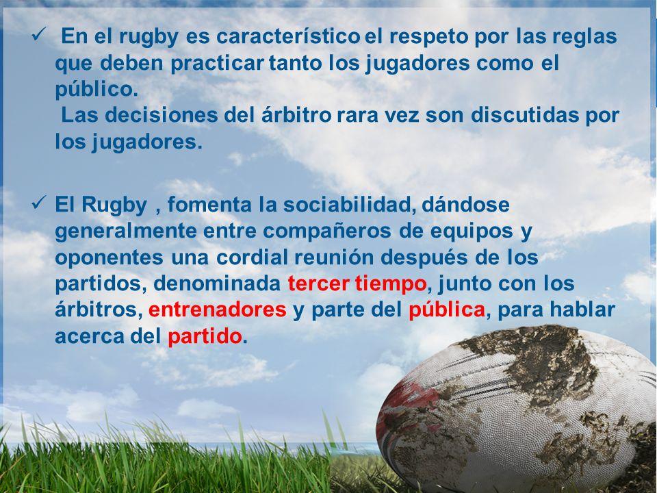 En el rugby es característico el respeto por las reglas que deben practicar tanto los jugadores como el público. Las decisiones del árbitro rara vez s