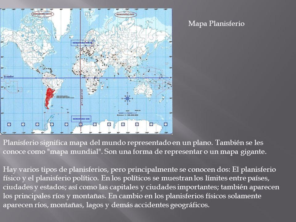 Planisferio significa mapa del mundo representado en un plano. También se les conoce como