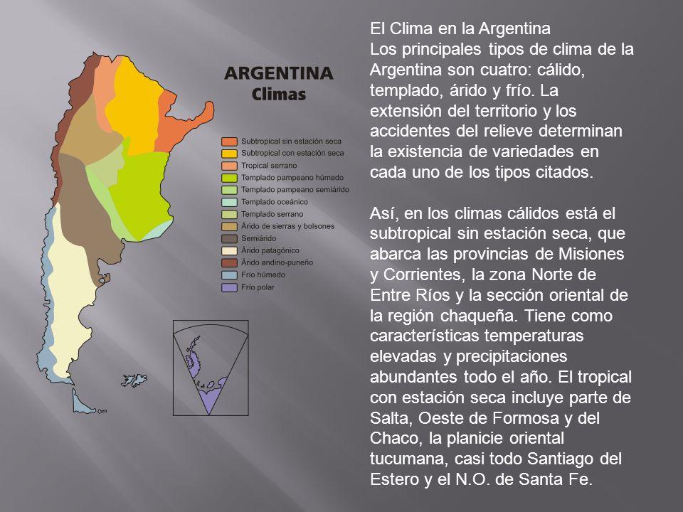 El Clima en la Argentina Los principales tipos de clima de la Argentina son cuatro: cálido, templado, árido y frío. La extensión del territorio y los