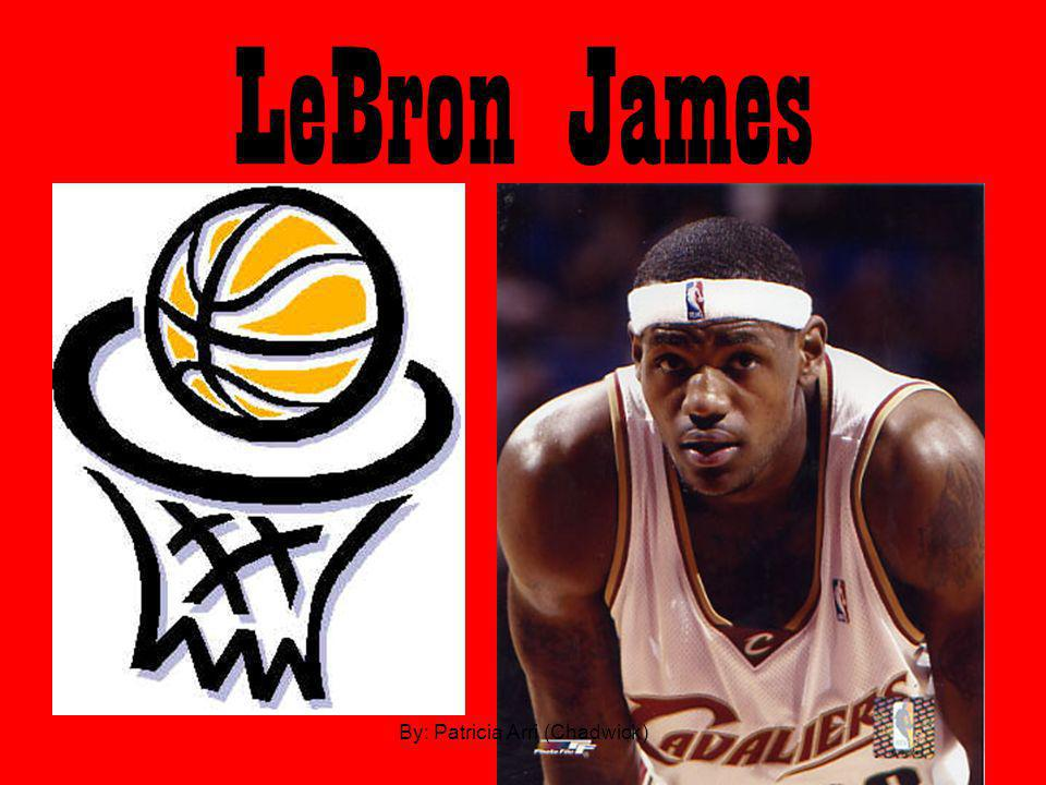 LeBron James By: Patricia Arri (Chadwick)