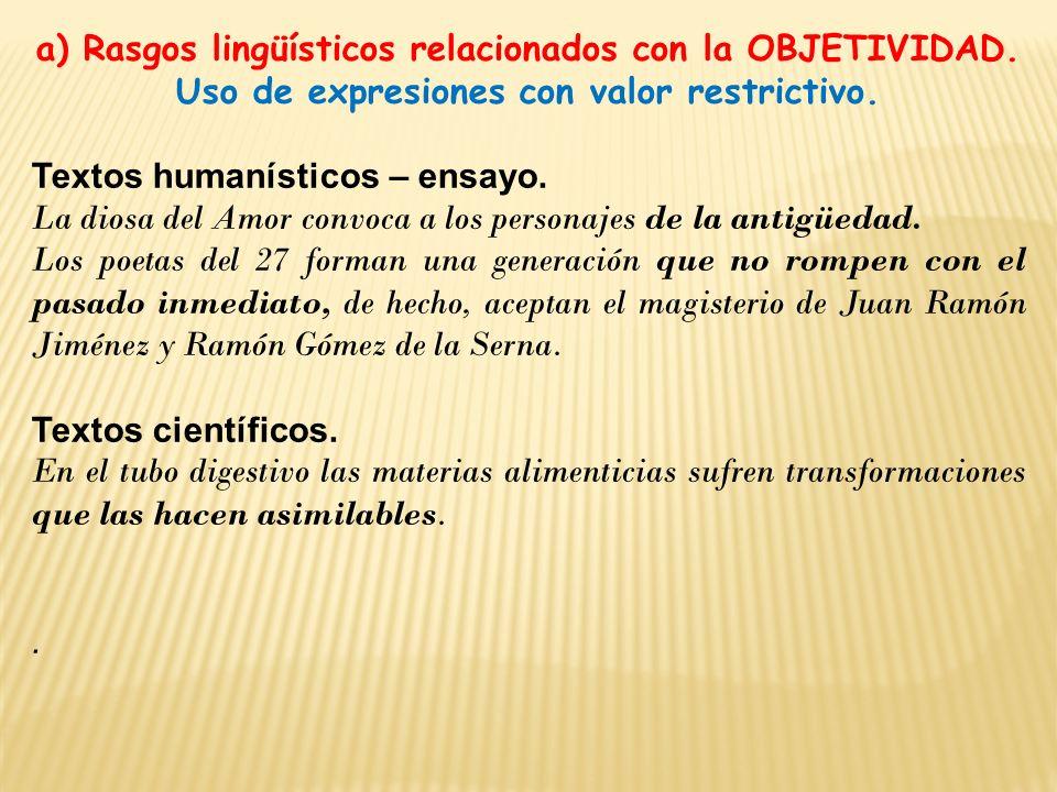 a) Rasgos lingüísticos relacionados con la OBJETIVIDAD. Uso de expresiones con valor restrictivo. Textos humanísticos – ensayo. La diosa del Amor conv