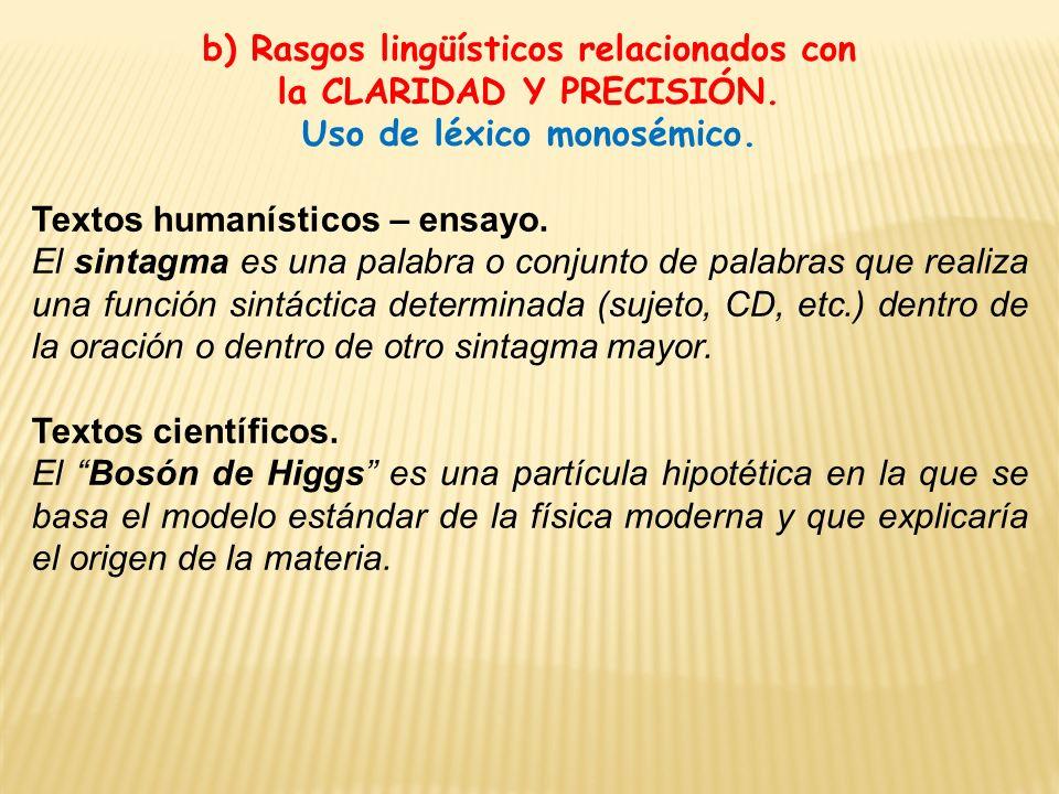 b) Rasgos lingüísticos relacionados con la CLARIDAD Y PRECISIÓN. Uso de léxico monosémico. Textos humanísticos – ensayo. El sintagma es una palabra o