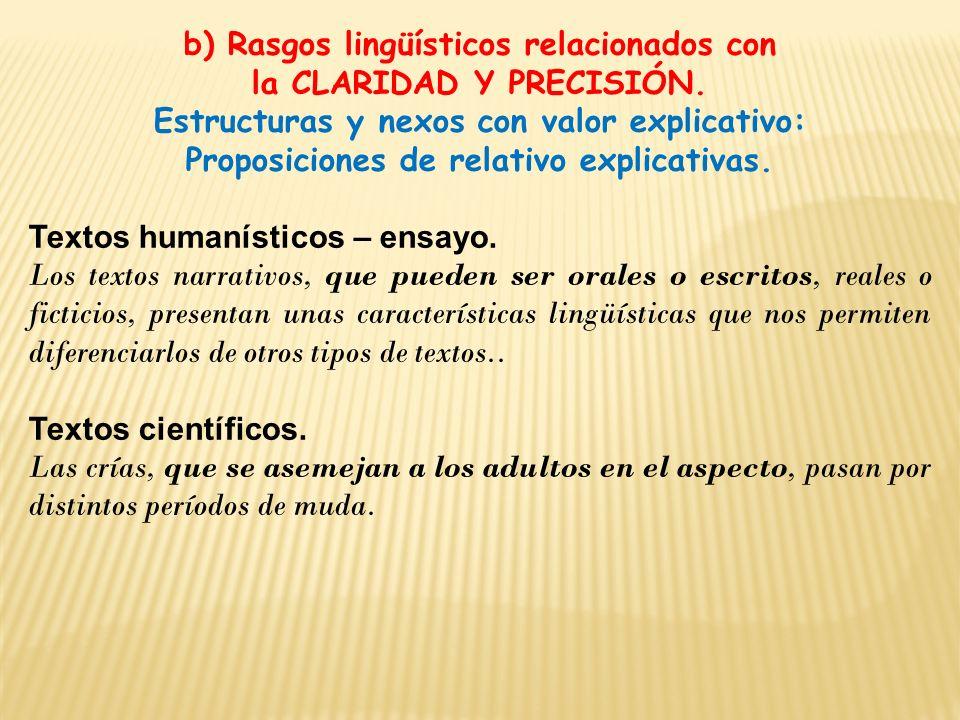 b) Rasgos lingüísticos relacionados con la CLARIDAD Y PRECISIÓN. Estructuras y nexos con valor explicativo: Proposiciones de relativo explicativas. Te
