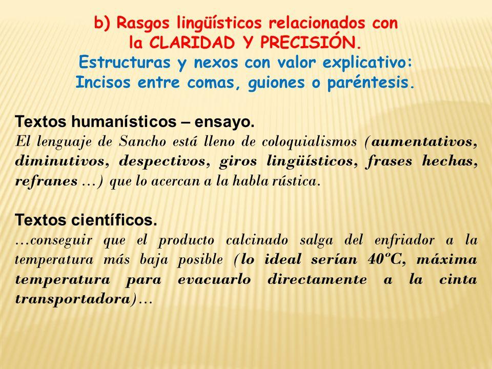 b) Rasgos lingüísticos relacionados con la CLARIDAD Y PRECISIÓN. Estructuras y nexos con valor explicativo: Incisos entre comas, guiones o paréntesis.