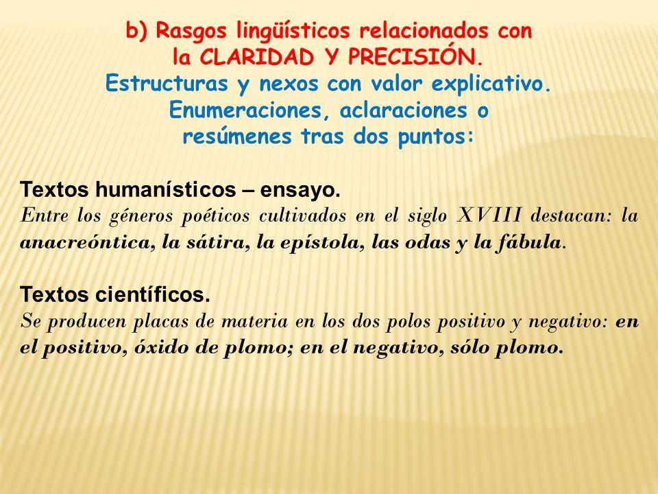 b) Rasgos lingüísticos relacionados con la CLARIDAD Y PRECISIÓN. Estructuras y nexos con valor explicativo. Enumeraciones, aclaraciones o resúmenes tr