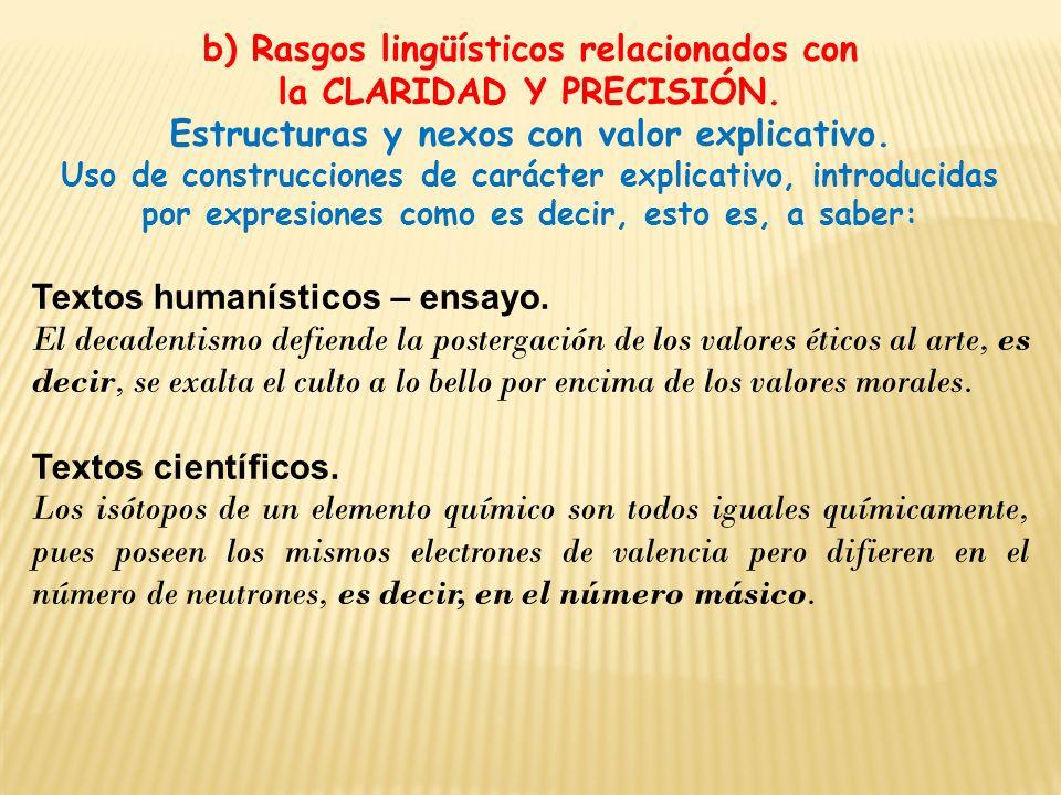 b) Rasgos lingüísticos relacionados con la CLARIDAD Y PRECISIÓN. Estructuras y nexos con valor explicativo. Uso de construcciones de carácter explicat
