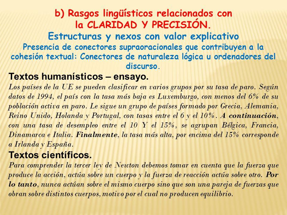 b) Rasgos lingüísticos relacionados con la CLARIDAD Y PRECISIÓN. Estructuras y nexos con valor explicativo Presencia de conectores supraoracionales qu